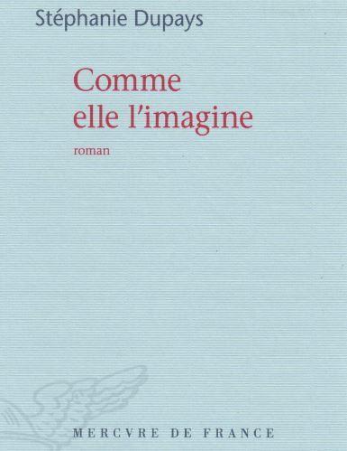 """""""Comme elle l'imagine"""" de Stéphanie Dupays : réseaux sociaux, la nouvelle donne amoureuse. Bien vu"""