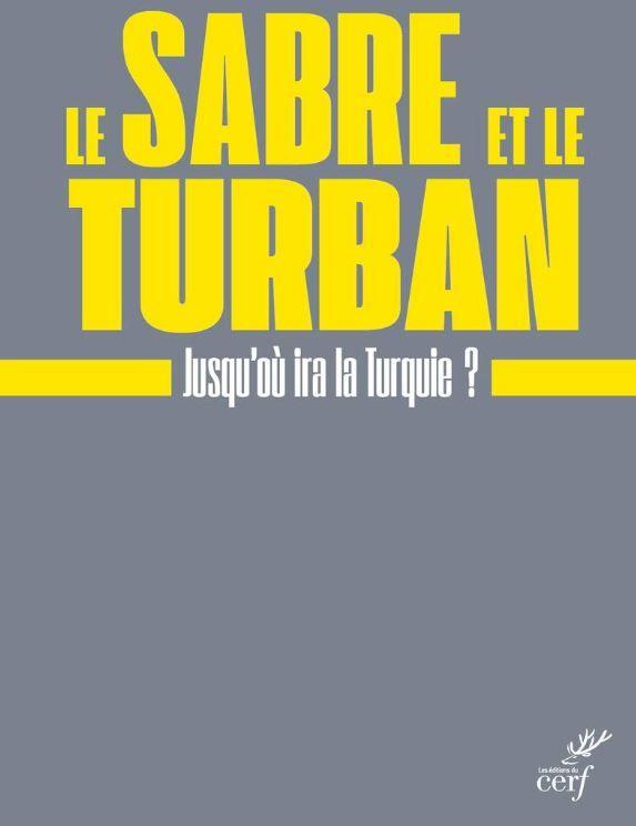 """""""Le sabre et le turban"""" de Jean-François Colosimo : pour mieux comprendre le rôle de la Turquie, cet Empire théocratique et autoritaire à trois heures de Paris"""