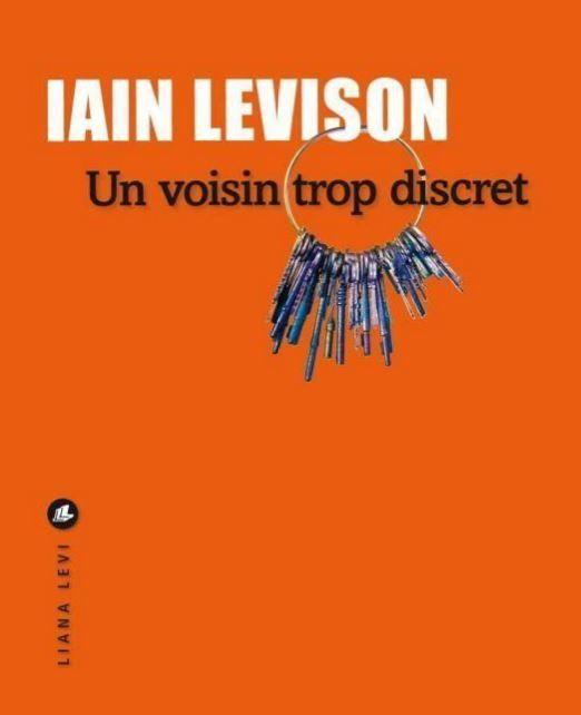 """Iain Levison a publié """"Un voisin trop discret"""" aux éditions Liana Levi."""